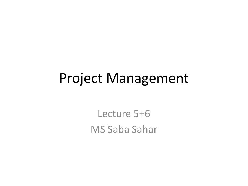 Project Management Lecture 5+6 MS Saba Sahar