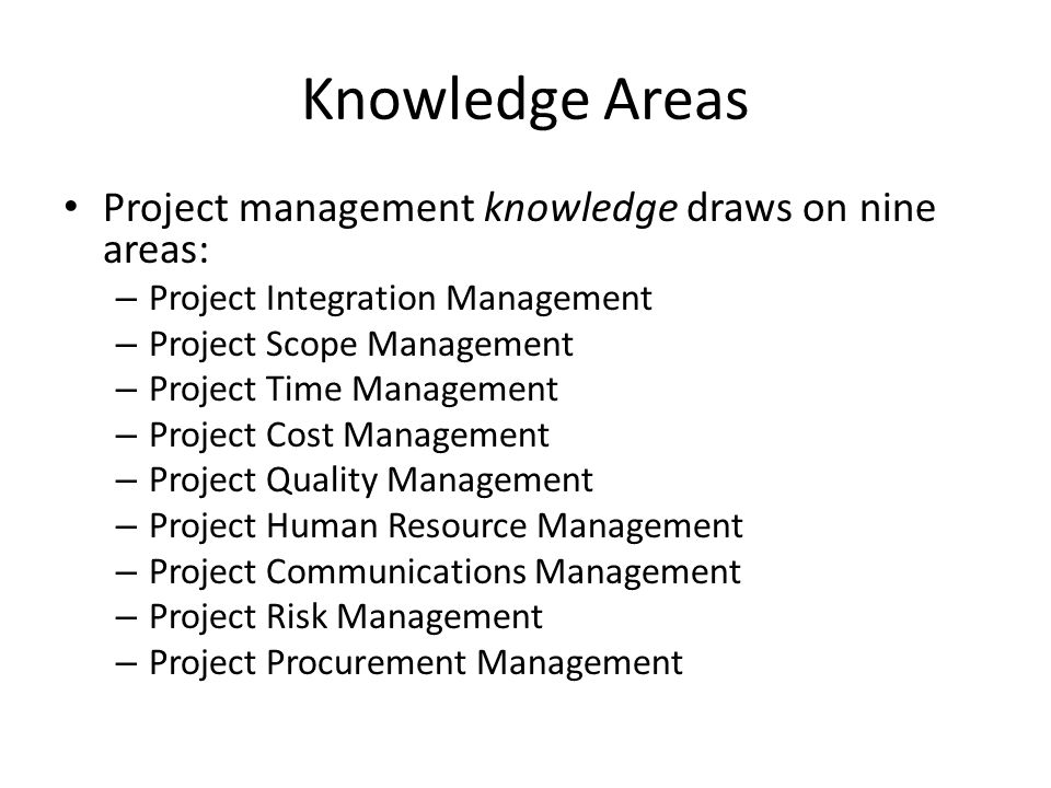 Knowledge Areas Project management knowledge draws on nine areas: