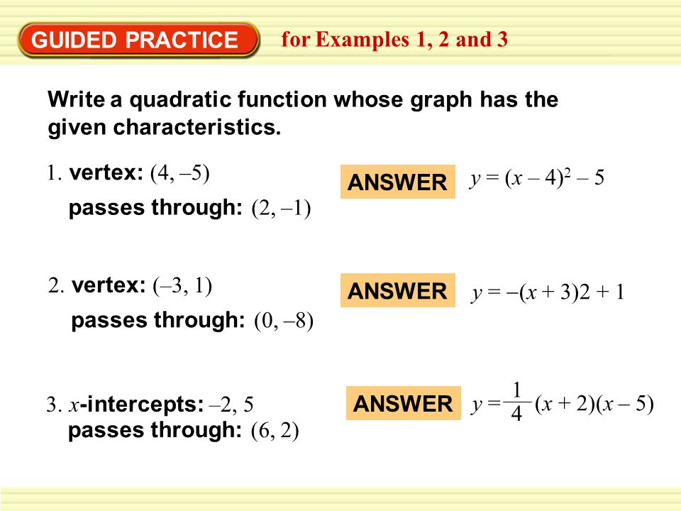 GUIDED PRACTICE for Examples 1, 2 and 3. Write a quadratic function whose graph has the given characteristics.