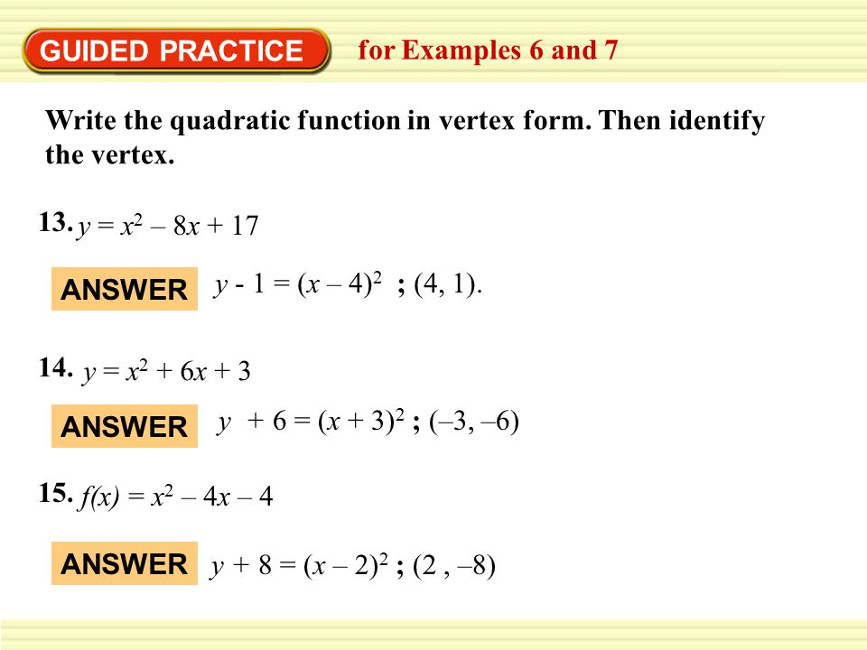 GUIDED PRACTICE for Examples 6 and 7. Write the quadratic function in vertex form. Then identify the vertex.