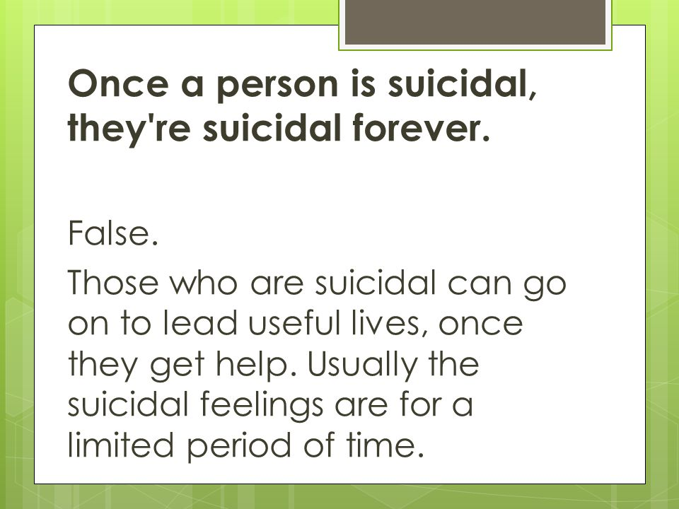 Once a person is suicidal, they re suicidal forever.