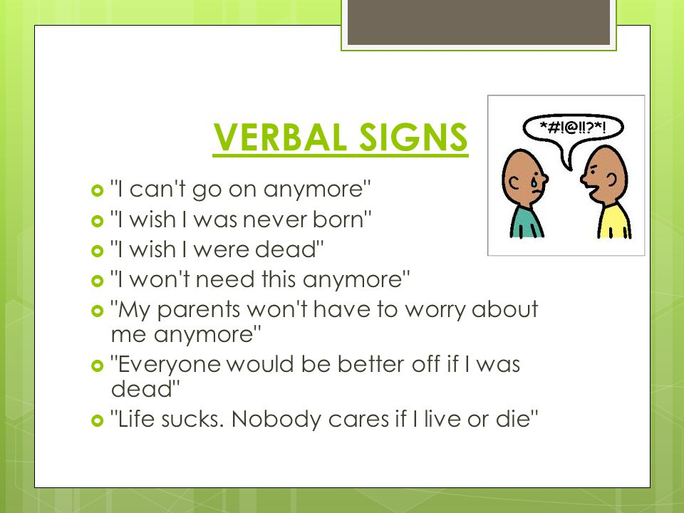 VERBAL SIGNS I can t go on anymore I wish I was never born