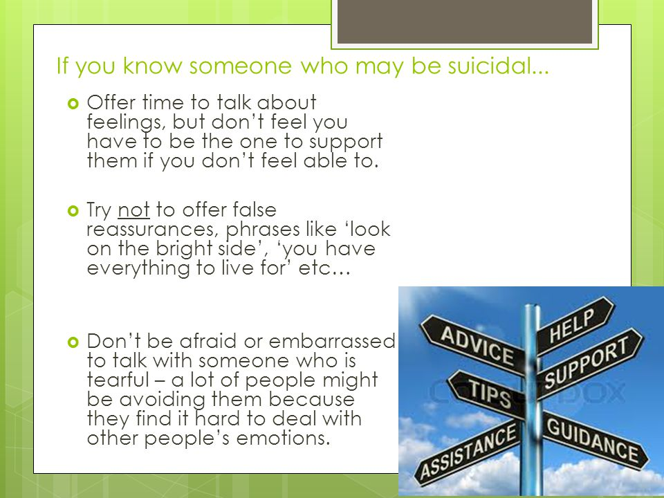 If you know someone who may be suicidal...