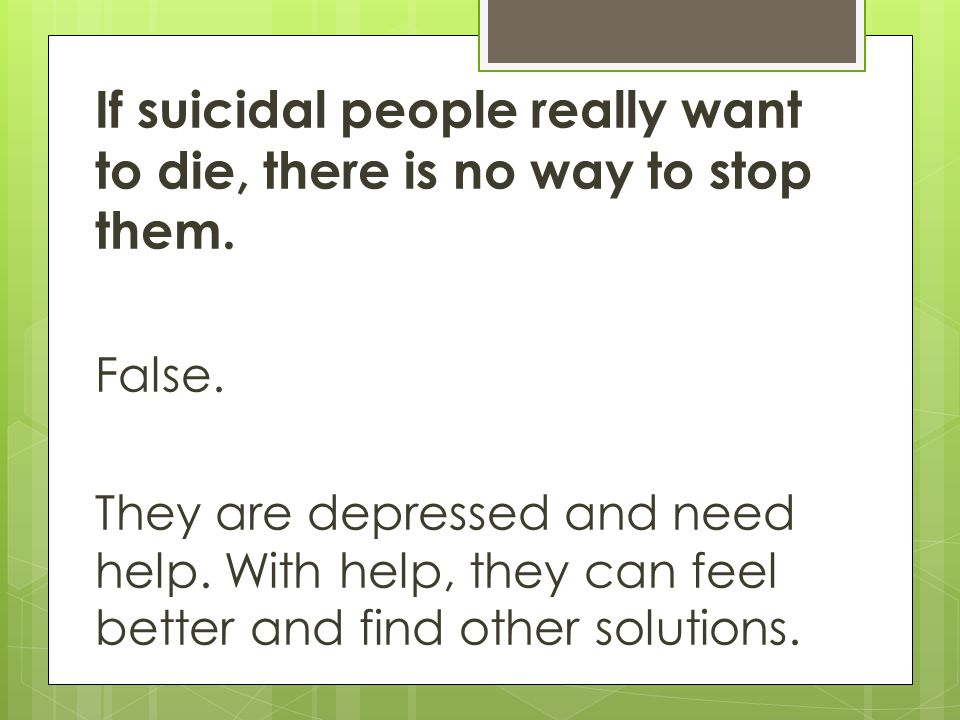 If suicidal people really want to die, there is no way to stop them.