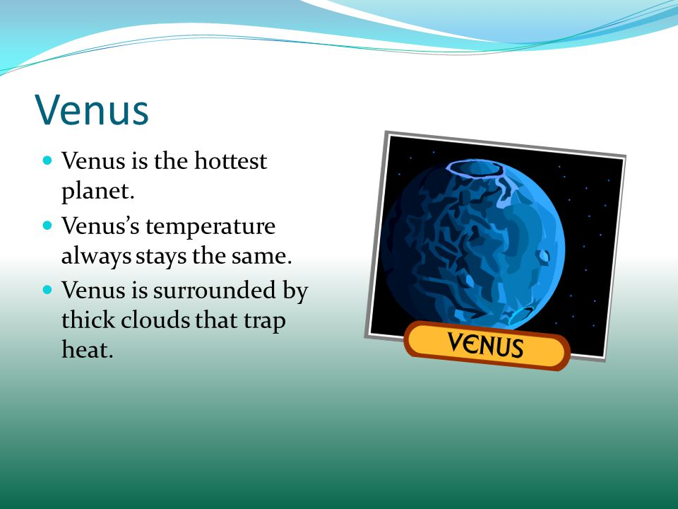 Venus Venus is the hottest planet.