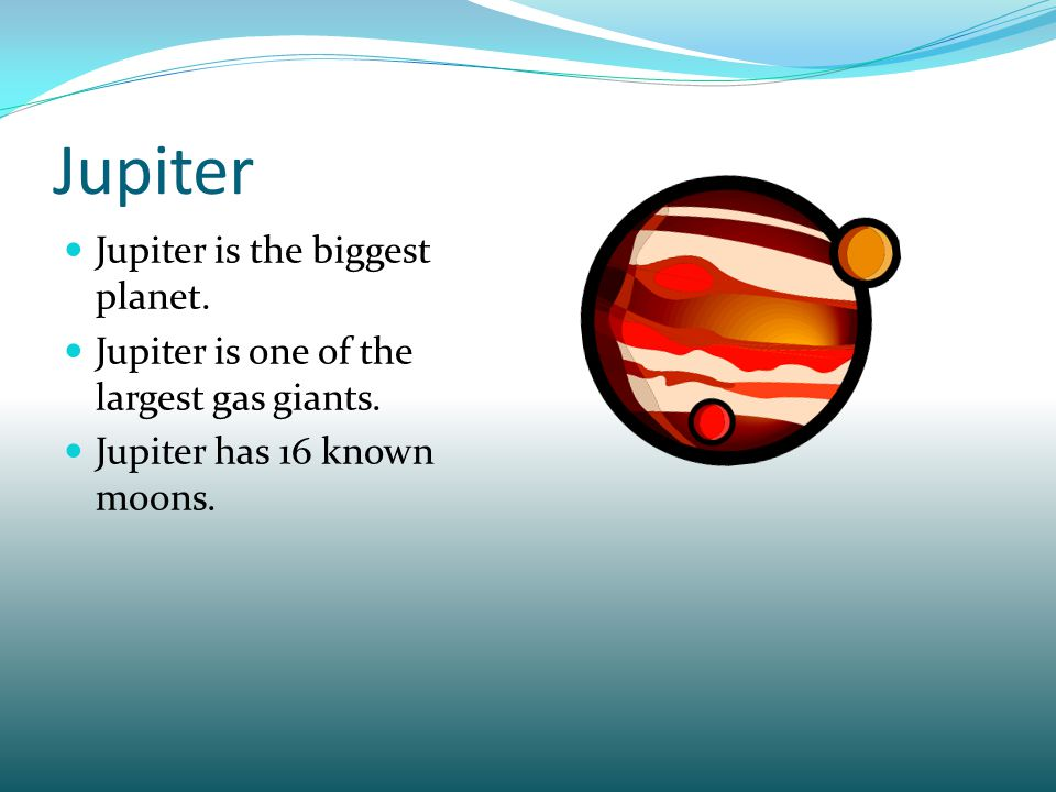 Jupiter Jupiter is the biggest planet.