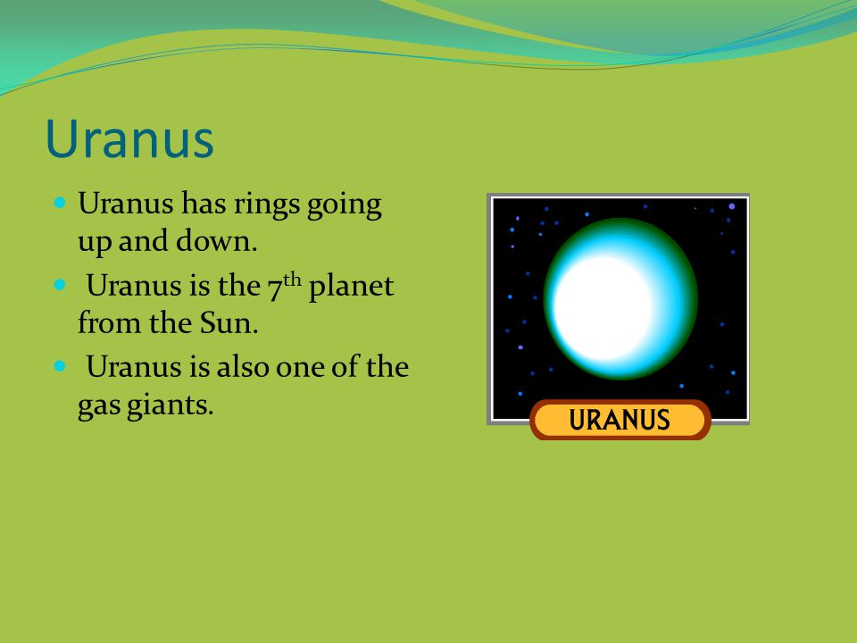 Uranus Uranus has rings going up and down.