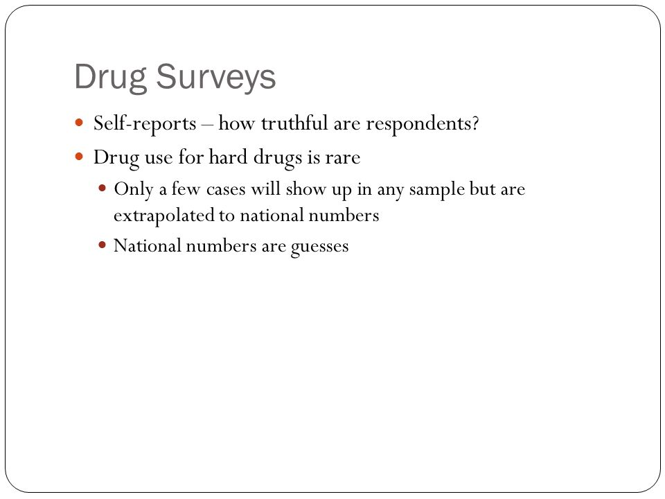 Drug Surveys Self-reports – how truthful are respondents