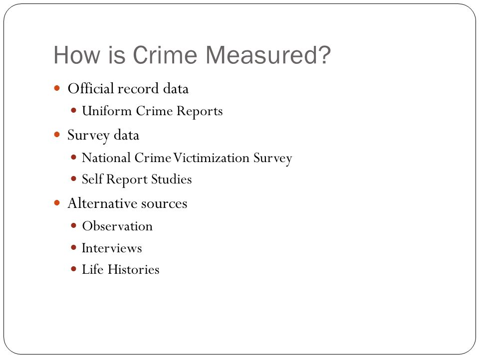 How is Crime Measured Official record data Survey data