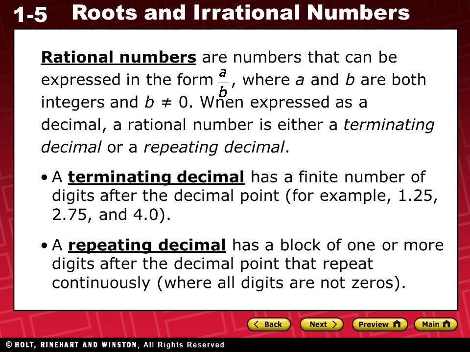 Rational numbers are numbers that can be expressed in the form , where a and b are both integers and b ≠ 0. When expressed as a decimal, a rational number is either a terminating decimal or a repeating decimal.