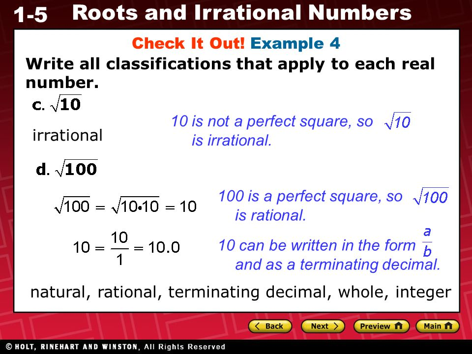 Check It Out! Example 4 Write all classifications that apply to each real number. 10 is not a perfect square, so.
