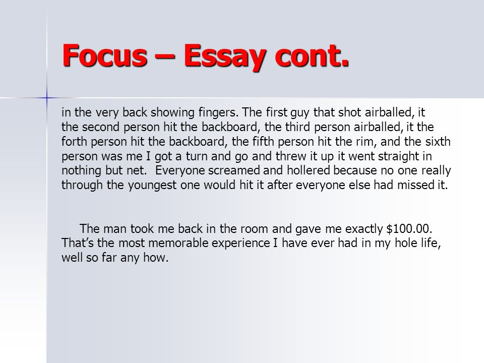 Focus – Essay cont. in the very back showing fingers. The first guy that shot airballed, it.