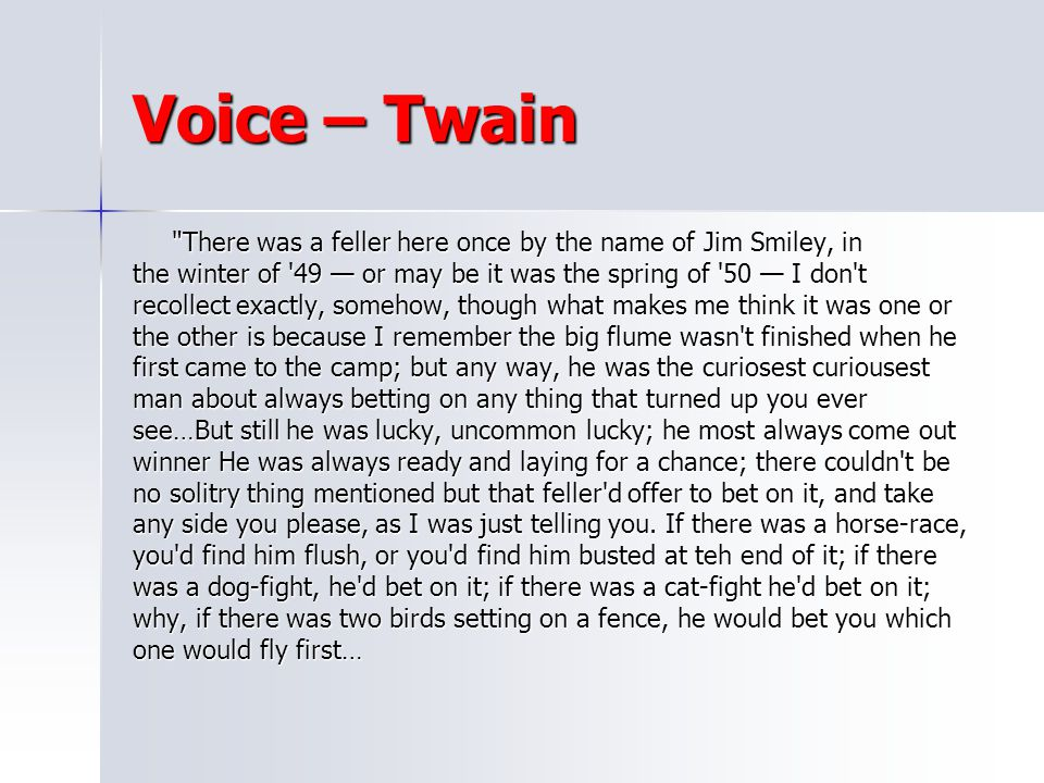 Voice – Twain There was a feller here once by the name of Jim Smiley, in. the winter of 49 — or may be it was the spring of 50 — I don t.