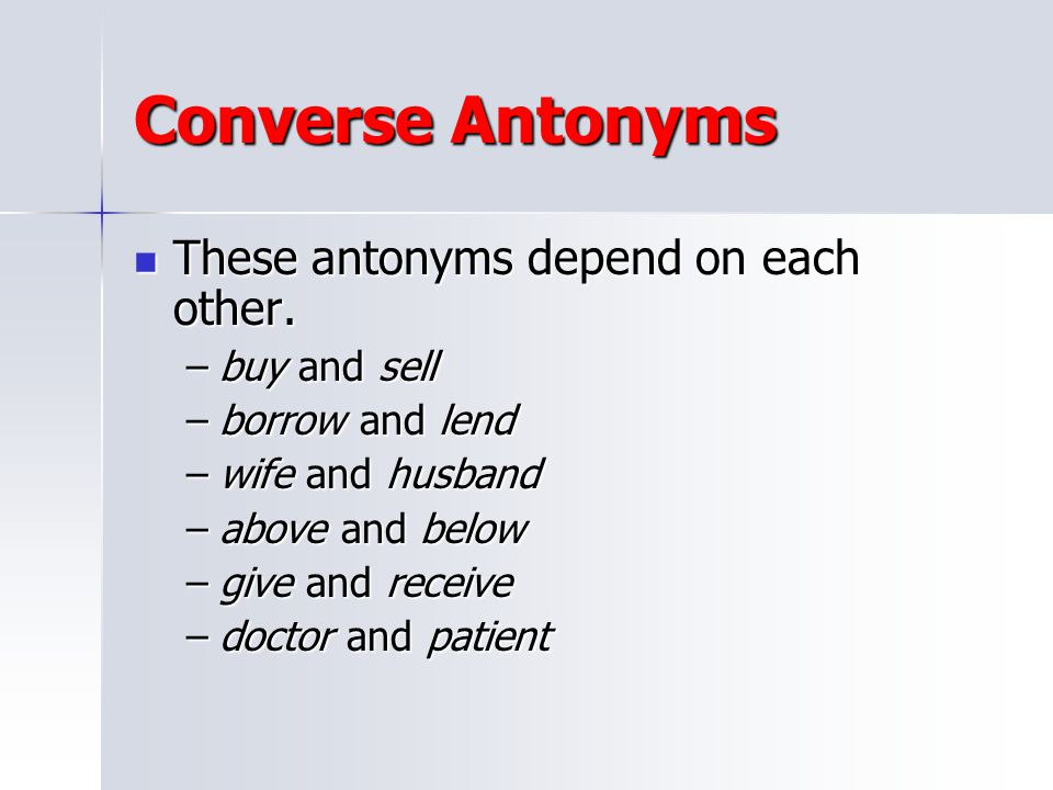 Converse Antonyms These antonyms depend on each other. buy and sell