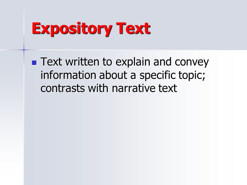 Expository Text Text written to explain and convey information about a specific topic; contrasts with narrative text.