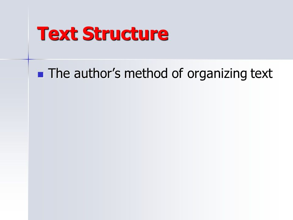 Text Structure The author's method of organizing text