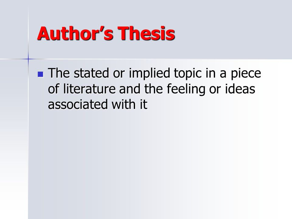Author's Thesis The stated or implied topic in a piece of literature and the feeling or ideas associated with it.