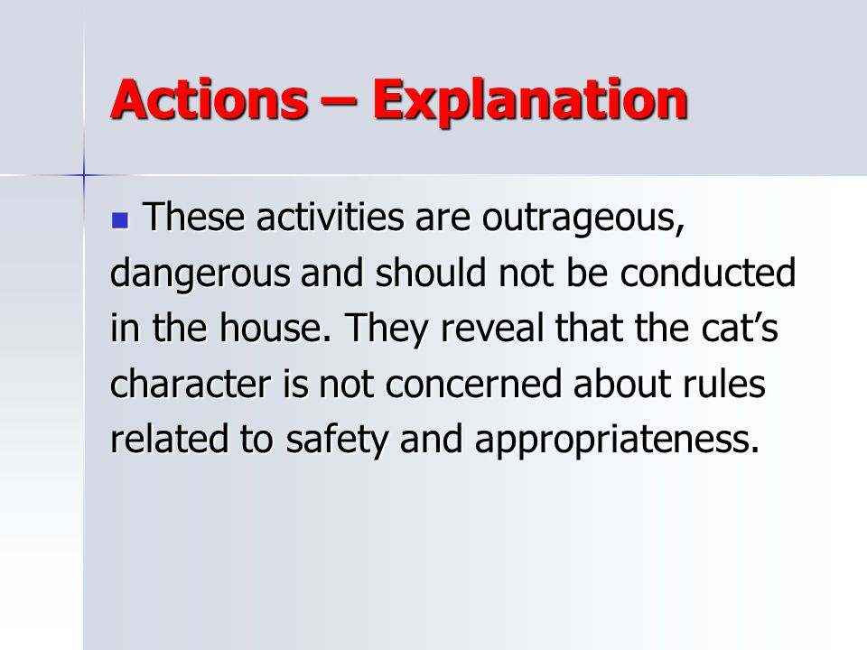 Actions – Explanation These activities are outrageous,