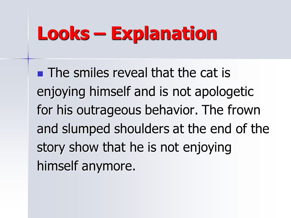 Looks – Explanation The smiles reveal that the cat is
