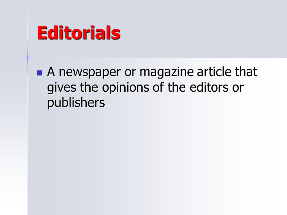 Editorials A newspaper or magazine article that gives the opinions of the editors or publishers