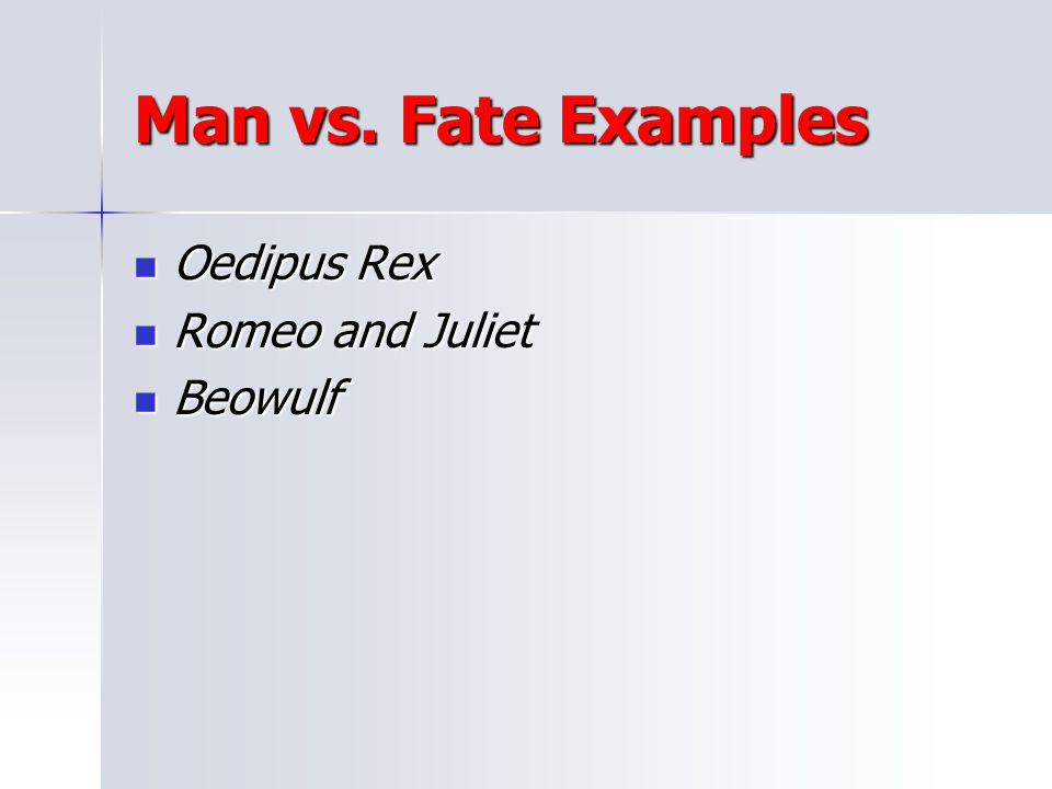 Man vs. Fate Examples Oedipus Rex Romeo and Juliet Beowulf