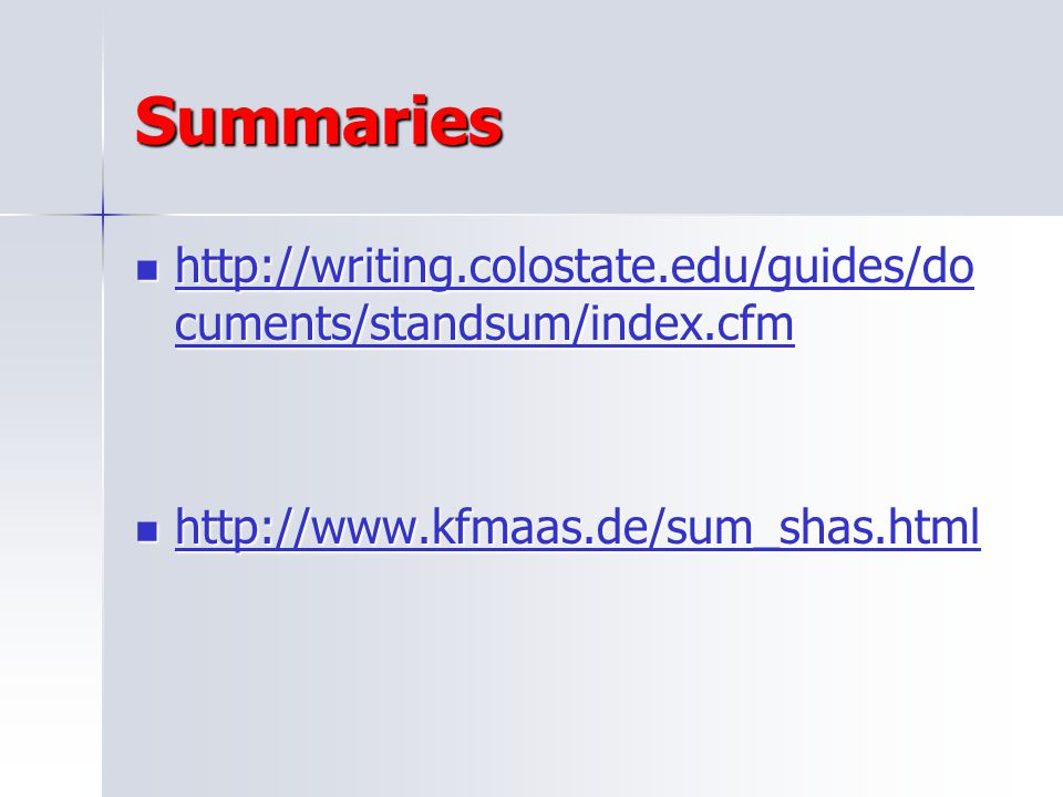 Summaries http://writing.colostate.edu/guides/documents/standsum/index.cfm.