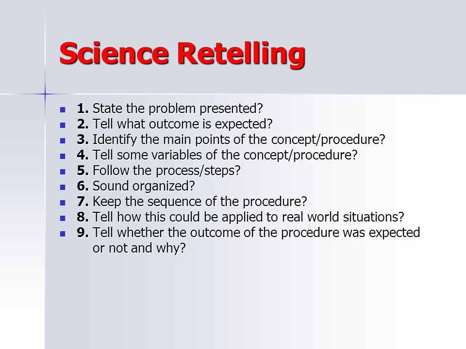 Science Retelling 1. State the problem presented