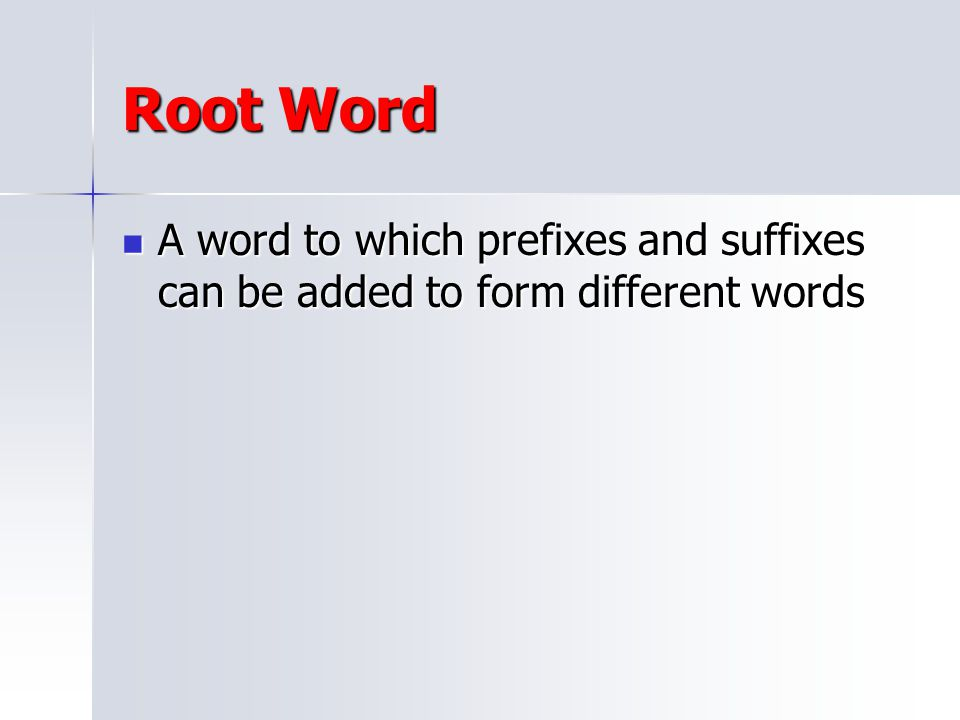 Root Word A word to which prefixes and suffixes can be added to form different words