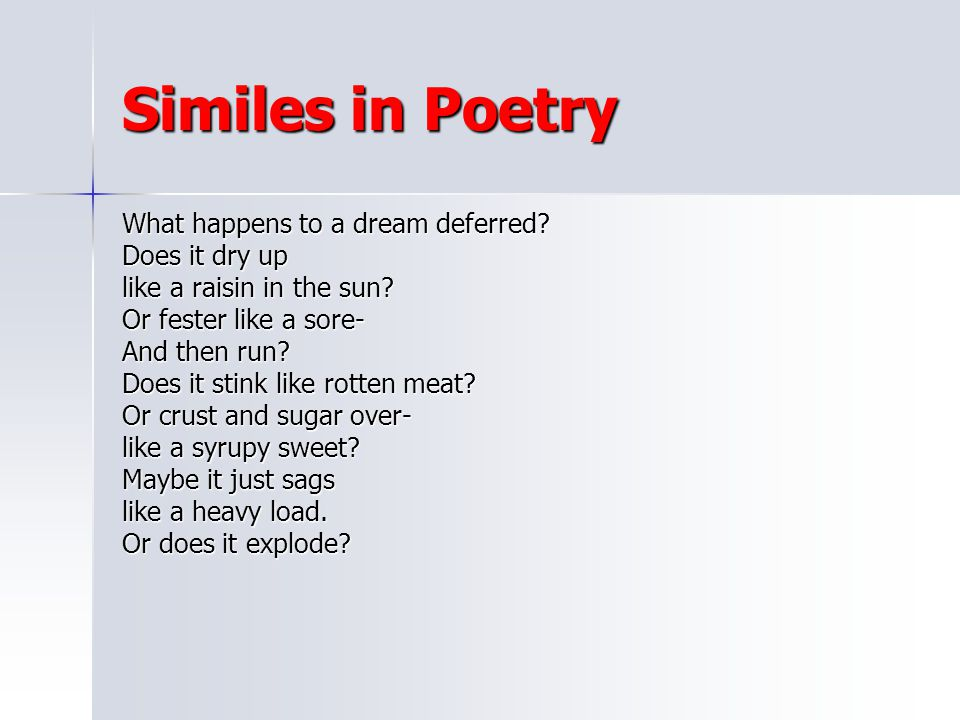 Similes in Poetry What happens to a dream deferred Does it dry up