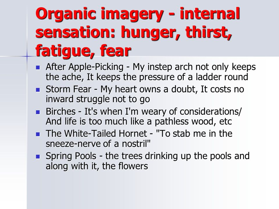 Organic imagery - internal sensation: hunger, thirst, fatigue, fear