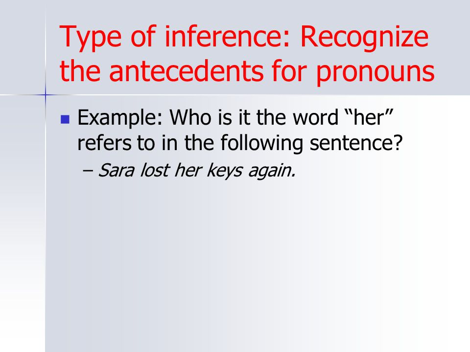 Type of inference: Recognize the antecedents for pronouns