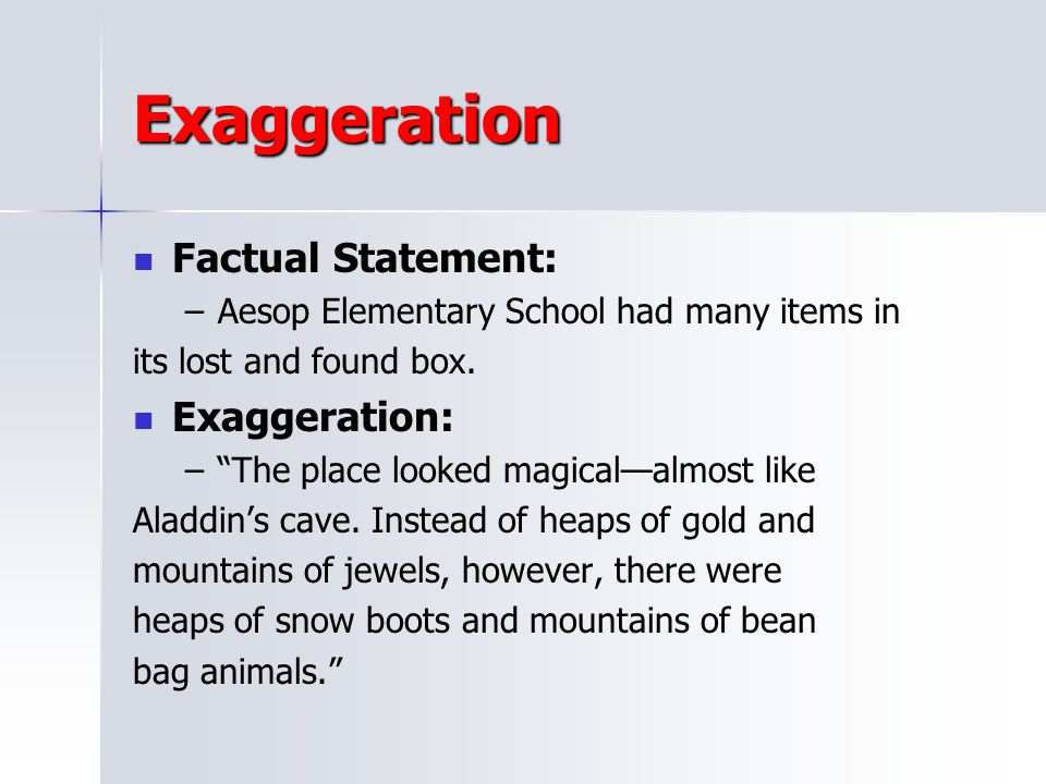 Exaggeration Factual Statement: Exaggeration:
