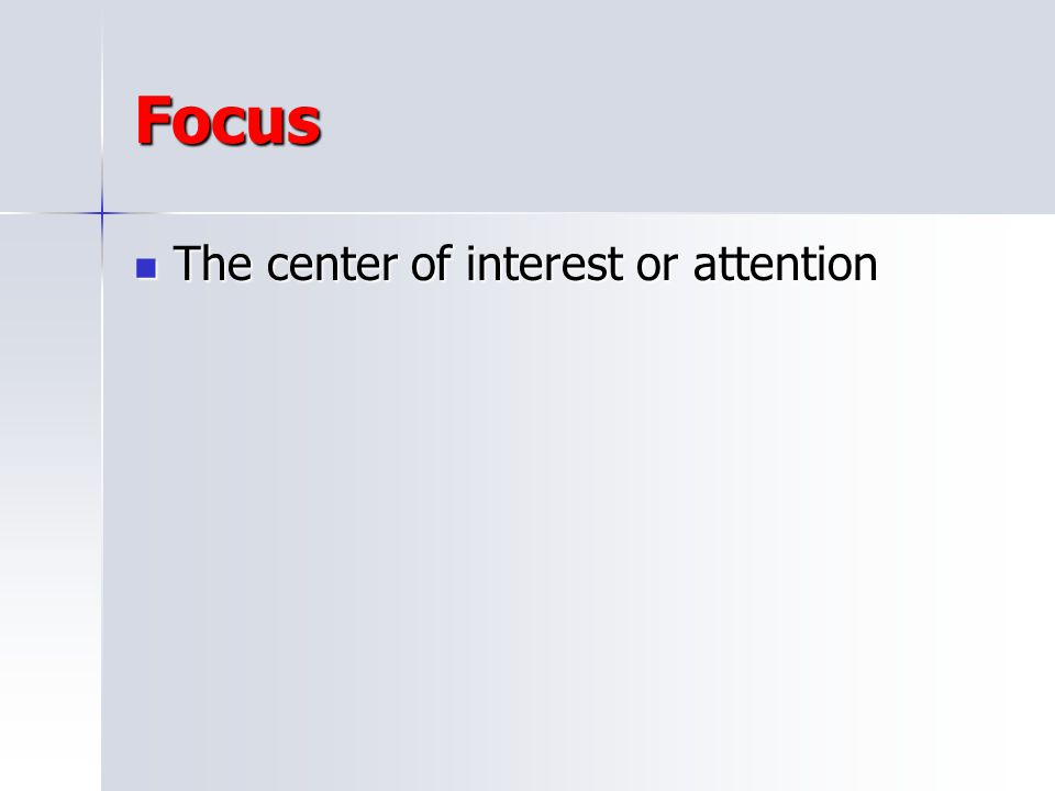 Focus The center of interest or attention
