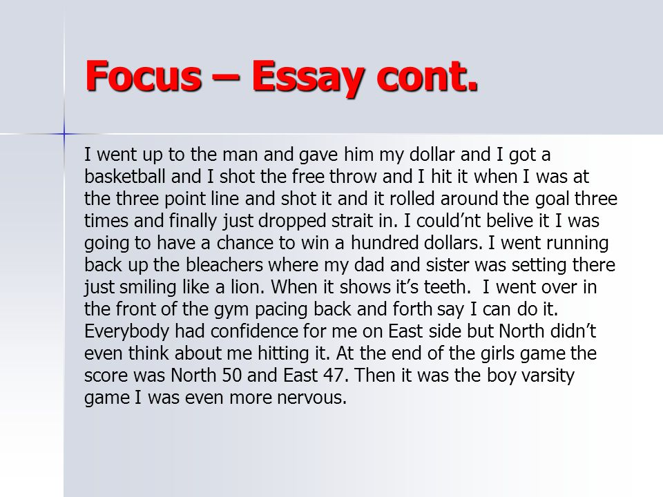 Focus – Essay cont. I went up to the man and gave him my dollar and I got a. basketball and I shot the free throw and I hit it when I was at.
