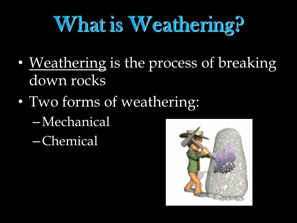 What is Weathering Weathering is the process of breaking down rocks