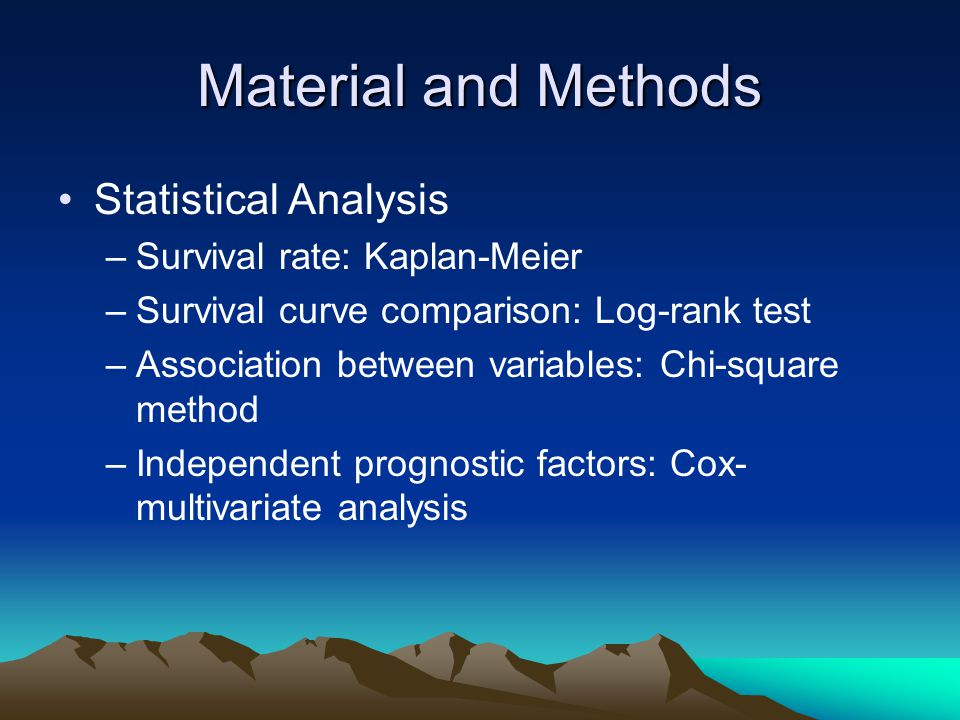 Material and Methods Statistical Analysis Survival rate: Kaplan-Meier