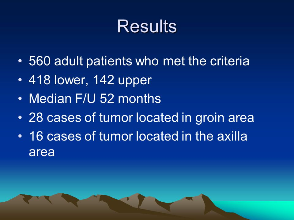 Results 560 adult patients who met the criteria 418 lower, 142 upper