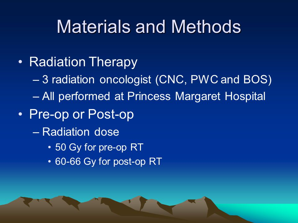 Materials and Methods Radiation Therapy Pre-op or Post-op