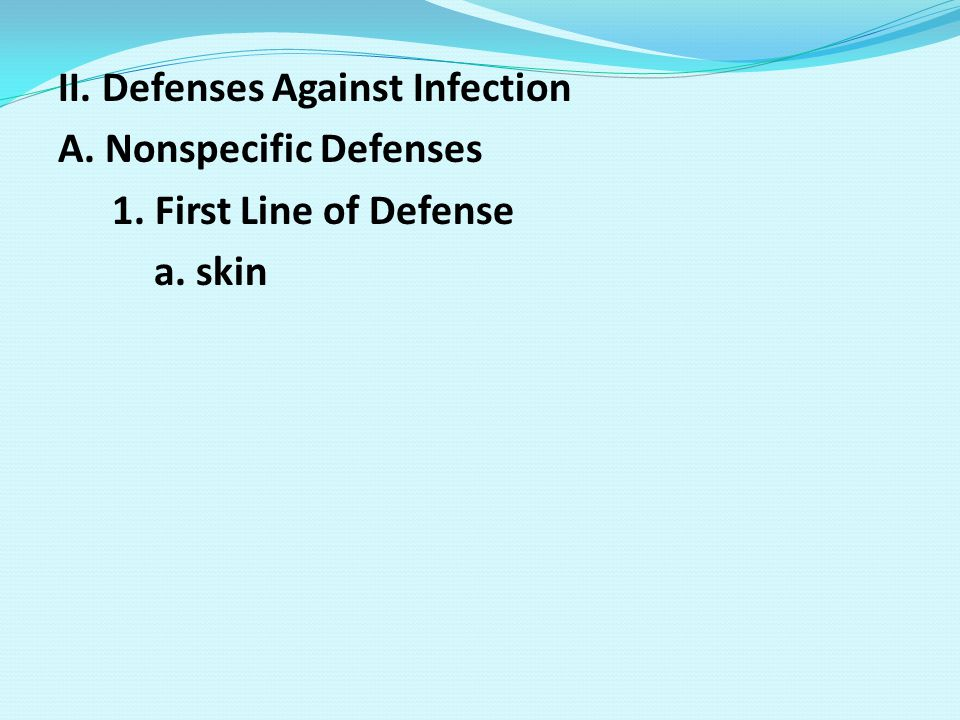 II. Defenses Against Infection A. Nonspecific Defenses 1