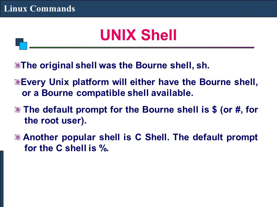 UNIX Shell Linux Commands The original shell was the Bourne shell, sh.