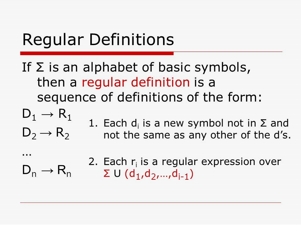 Regular Definitions If Σ is an alphabet of basic symbols, then a regular definition is a sequence of definitions of the form: