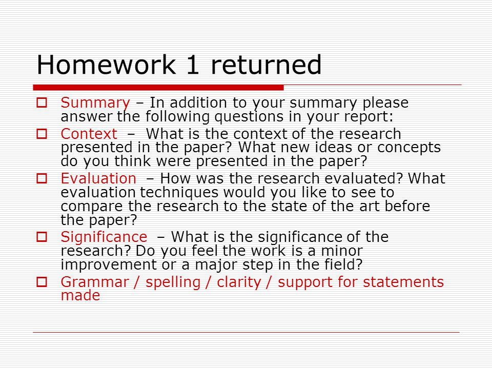 Homework 1 returned Summary – In addition to your summary please answer the following questions in your report: