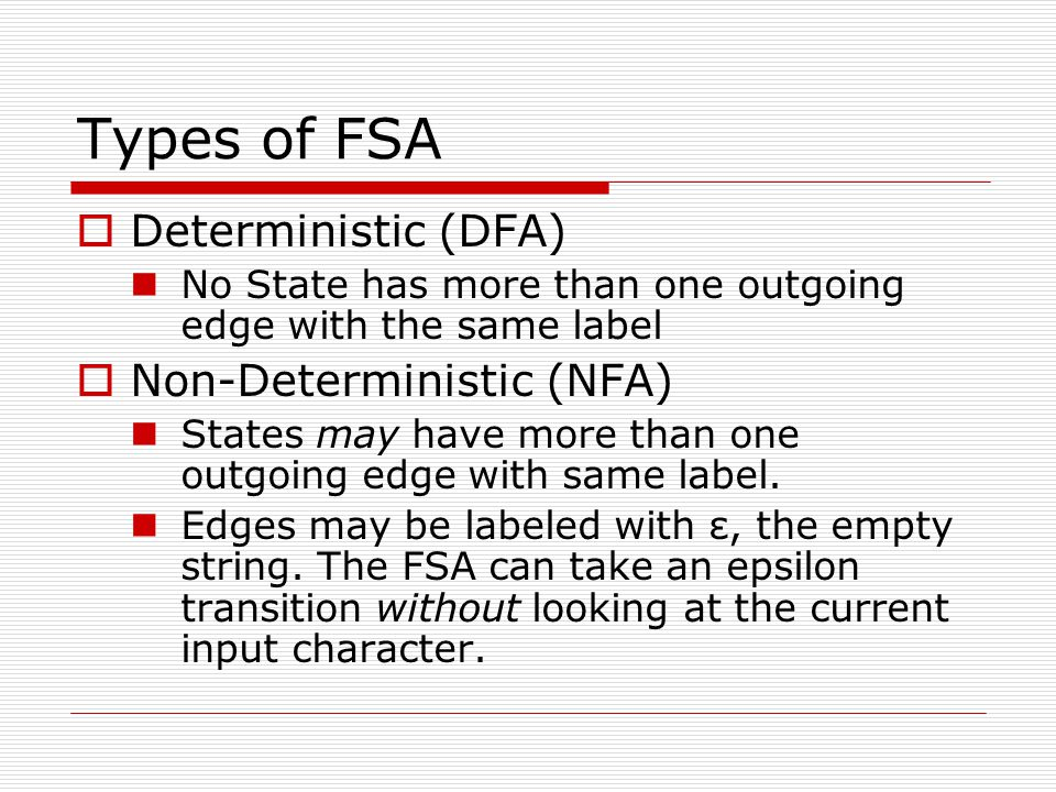 Types of FSA Deterministic (DFA) Non-Deterministic (NFA)