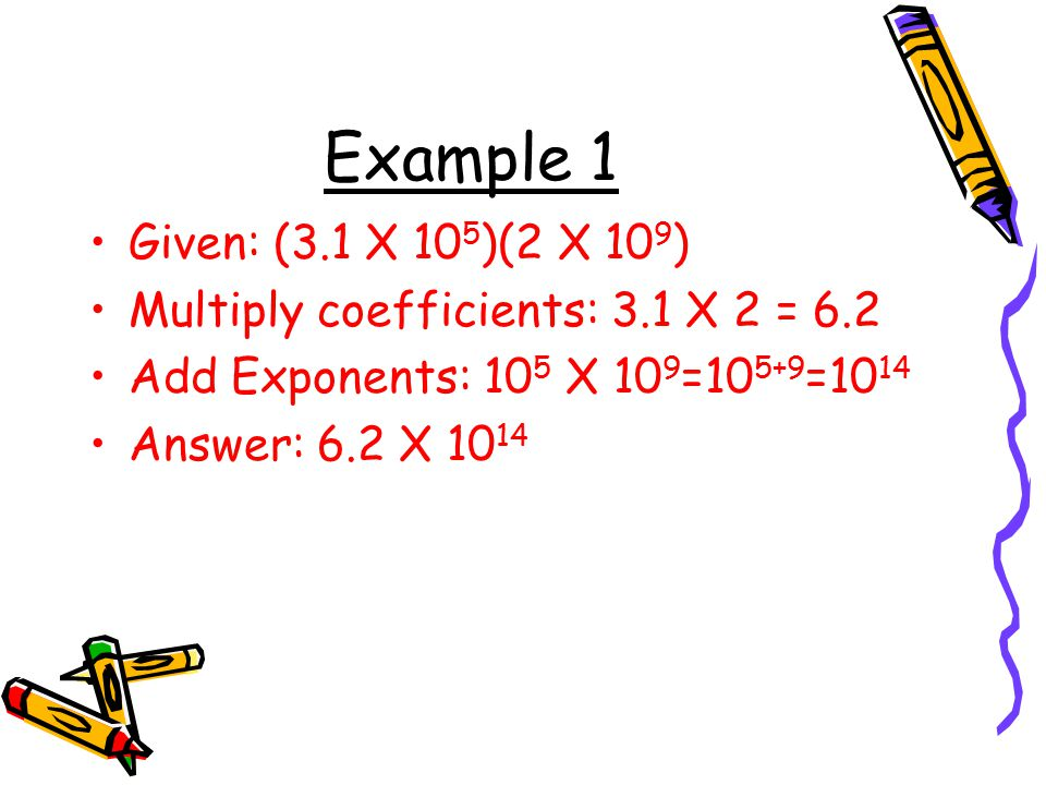 Example 1 Given 3 X 105 2 109 Multiply Coefficients