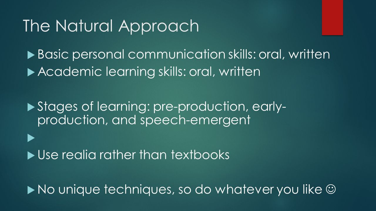 The Natural Approach Basic personal communication skills: oral, written. Academic learning skills: oral, written.