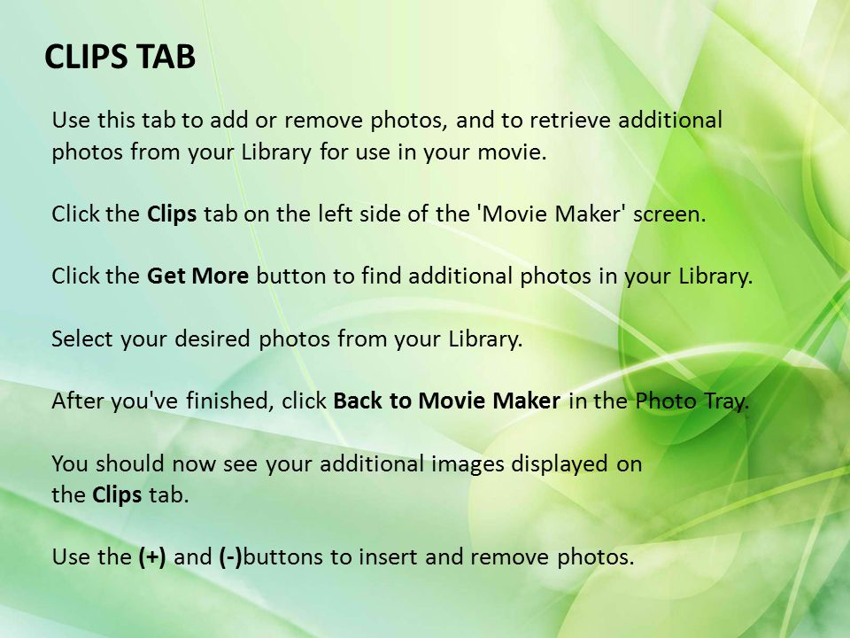 CLIPS TAB Use this tab to add or remove photos, and to retrieve additional photos from your Library for use in your movie.