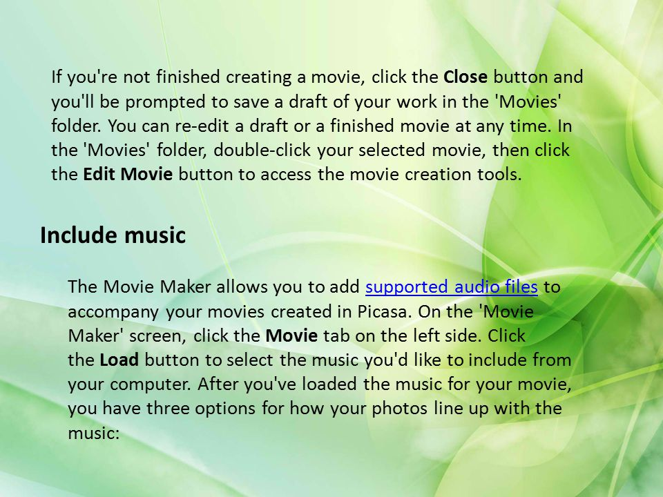 If you re not finished creating a movie, click the Close button and you ll be prompted to save a draft of your work in the Movies folder. You can re-edit a draft or a finished movie at any time. In the Movies folder, double-click your selected movie, then click the Edit Movie button to access the movie creation tools.