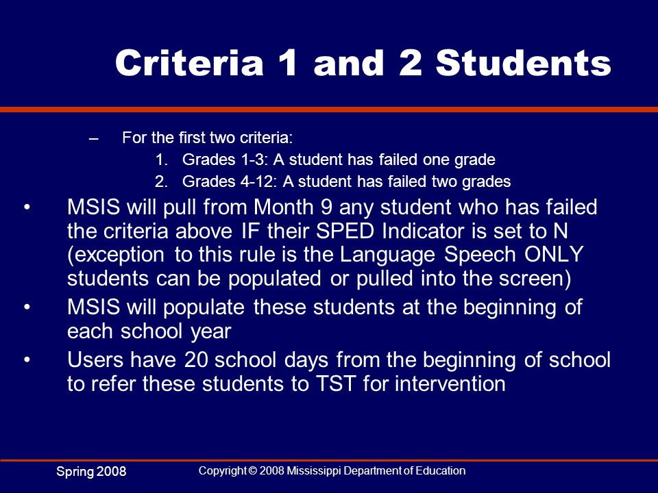 Criteria 1 and 2 Students For the first two criteria: Grades 1-3: A student has failed one grade. Grades 4-12: A student has failed two grades.