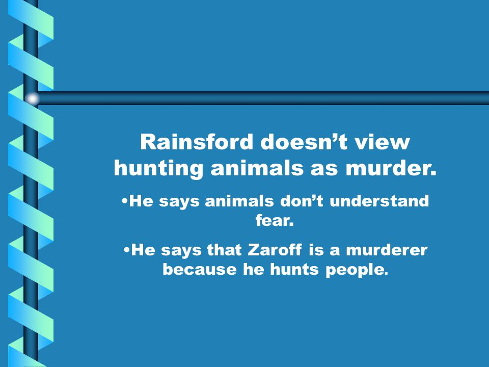 Rainsford doesn't view hunting animals as murder.