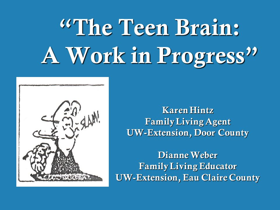 The Purpose Of Teenage Brain >> The Teen Brain A Work In Progress Ppt Download